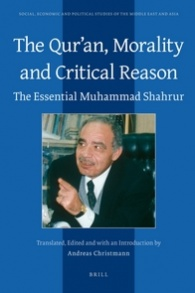 The Qur'an, Morality and Critical Reason. The Essential Muhammad ShahrurTranslated, Edited, and with an Introduction by Andreas Christmann, Brill, 2009.