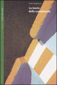 La teoria della complessità,  Réda Benkirane, Bollati Boringhieri, 2007