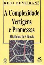 A Complexidade, Vertigens e Promessas. Histórias de Ciência.