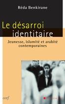 Le désarroi identitaire. Jeunesse, islamité et arabité contemporaines