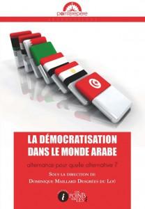 La démocratisation dans le monde arabe : alternance pour quelle alternative ? sous la direction de Rahim Kherad et Dominique Maillard Desgrées du Loû, éditions Les points sur les i, 2015